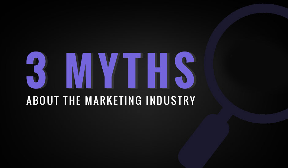 3 Myths about the marketing industry