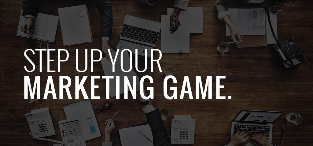 Step up your marketing game